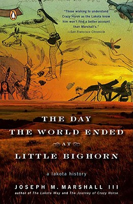 The Day the World Ended at Little Bighorn By Marshall, Joseph
